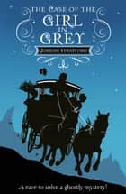 The Case of the Girl in Grey - The Wollstonecraft Detective Agency ebook by Jordan Stratford