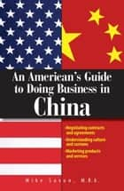 An American's Guide To Doing Business In China ebook by Mike Saxon