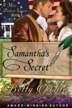 Samantha's Secret (A More Perfect Union Series, Book 3) ebook by Betty Bolte