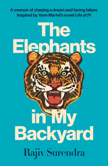 The Elephants in My Backyard - A Memoir of Chasing a Dream and Facing Failure ebook by Rajiv Surendra