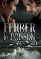 Ferrer le poisson ebook by Andrew Grey, Lily Carey
