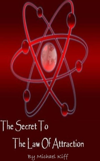 The Secret to the Law of Attraction ebook by Michael Kiff