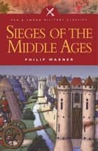 Sieges of the Middle Ages ebook by Philip Warner