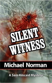 Silent Witness - A Sam Kincaid Mystery ebook by Michael Norman
