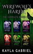 Werewolf's Harem - Complete Boxed Set - Books 1-6 ebook by Kayla Gabriel