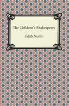 The Children's Shakespeare ebook by Edith Nesbit