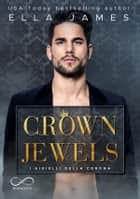 Crown Jewels: I gioielli della Corona - Off-Limits romance Vol.1 eBook by Ella James, Cristina Fontana