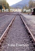 The Train:Part 3 ebook by Kate Everson