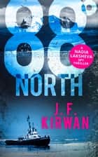 88˚ North (Nadia Laksheva Spy Thriller Series, Book 3) ebook by J.F. Kirwan