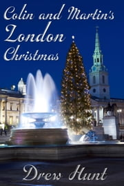 Colin and Martin's London Christmas ebook by Drew Hunt