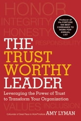 The Trustworthy Leader - Leveraging the Power of Trust to Transform Your Organization ebook by Amy Lyman,Hal Adler