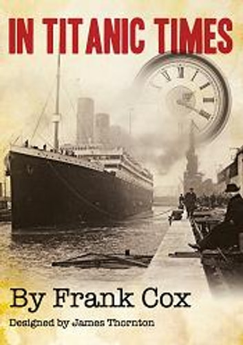 In Titanic Times - A look at Ordinary Lives in an Extraordinary Time. ebook by Frank Cox