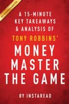 Money Master the Game: by Tony Robbins | A 15-minute Key Takeaways & Analysis ebook by Instaread