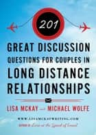 201 Great Discussion Questions For Couples In Long Distance Relationships ebook by Lisa McKay, Michael Wolfe