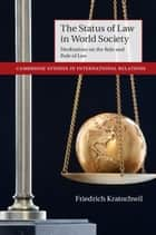 The Status of Law in World Society - Meditations on the Role and Rule of Law ebook by Friedrich Kratochwil