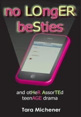 No Longer Besties - And Other Assorted Teenage Drama ebook by Tara Michener