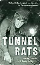 Tunnel Rats: The larrikin Aussie legends who discovered the Vietcong's secret weapon ebook by Jimmy Thomson with Sandy MacGregor