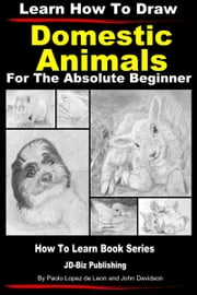 Learn How to Draw Portraits of Domestic Animals in Pencil For the Absolute Beginner ebook by Dueep Jyot Singh,John Davidson