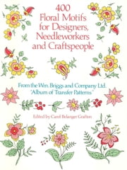 400 Floral Motifs for Designers, Needleworkers and Craftspeople ebook by Briggs & Co.,Carol Belanger Grafton