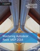 Mastering Autodesk Revit MEP 2014 - Autodesk Official Press ebook by Don Bokmiller, Simon Whitbread, Plamen Hristov