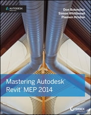 Mastering Autodesk Revit MEP 2014 - Autodesk Official Press ebook by Don Bokmiller,Simon Whitbread,Plamen Hristov