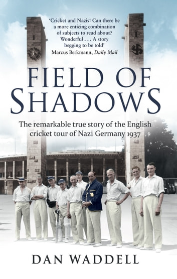 Field of Shadows - The English Cricket Tour of Nazi Germany 1937 ebook by Dan Waddell