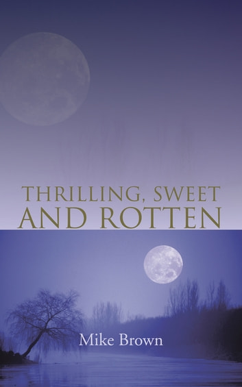 THRILLING, SWEET AND ROTTEN ebook by Mike Brown