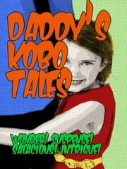 Daddy's Kobo Tales - Spoof Stories ebook by A.J. Church,Rayne Hall,Devon McCormack