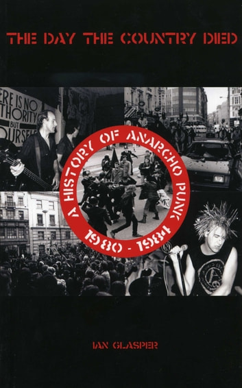 The DAY THE COUNTRY DIED - HISTORY OF ANARCHO PUNK 1980-1984 ebook by IAN GLASPER