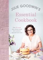 Julie Goodwin's Essential Cookbook ebook by Julie Goodwin