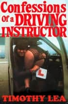 Confessions of a Driving Instructor (Confessions, Book 2) ebook by Timothy Lea