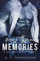 More Than Memories - More Than, #2 ebook by N. E. Henderson