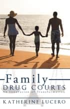Family Drug Courts ebook by Katherine Lucero