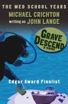 Grave Descend ebook by Michael Crichton,John Lange