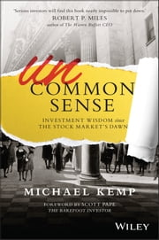 Uncommon Sense - Investment Wisdom Since the Stock Market's Dawn ebook by Michael Kemp