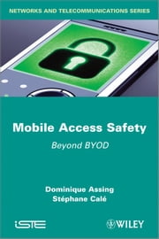 Mobile Access Safety - Beyond BYOD ebook by Dominique Assing,Stéphane Calé