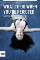 What To Do When You Are Rejected? ebook by James Altucher