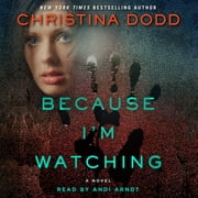 Because I'm Watching - A Novel audiobook by Christina Dodd