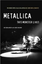 Metallica: This Monster Lives - The Inside Story of Some Kind of Monster ebook by Joe Berlinger, Greg Milner