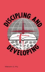 Discipling and Developing ebook by Fry, Malcolm C.