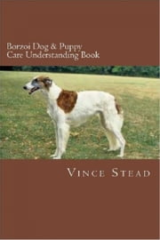 Borzoi Dog & Puppy Care Understanding Book ebook by Vince Stead