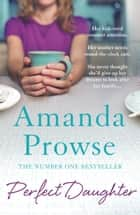 Perfect Daughter - The unforgettable family drama from the number 1 bestseller ebook by Amanda Prowse