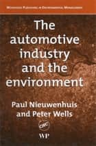 The Automotive Industry and the Environment ebook by P Nieuwenhuis,P Wells