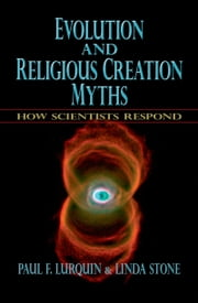 Evolution and Religious Creation Myths - How Scientists Respond ebook by Paul F. Lurquin,Linda Stone