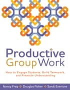 Productive Group Work ebook by Nancy Frey,Douglas Fisher,Sandi Everlove