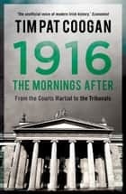 1916: The Mornings After ebook by Tim Pat Coogan
