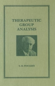 Therapeutic Group Analysis ebook by S. H. Foulkes