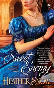 Sweet Enemy - A Veiled Seduction Novel ebook by Heather Snow
