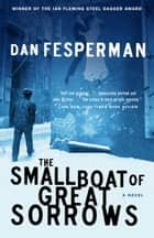 The Small Boat of Great Sorrows - A Novel ebook by Dan Fesperman