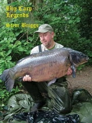 Big Carp Legends: Steve Briggs ebook by Steve Briggs